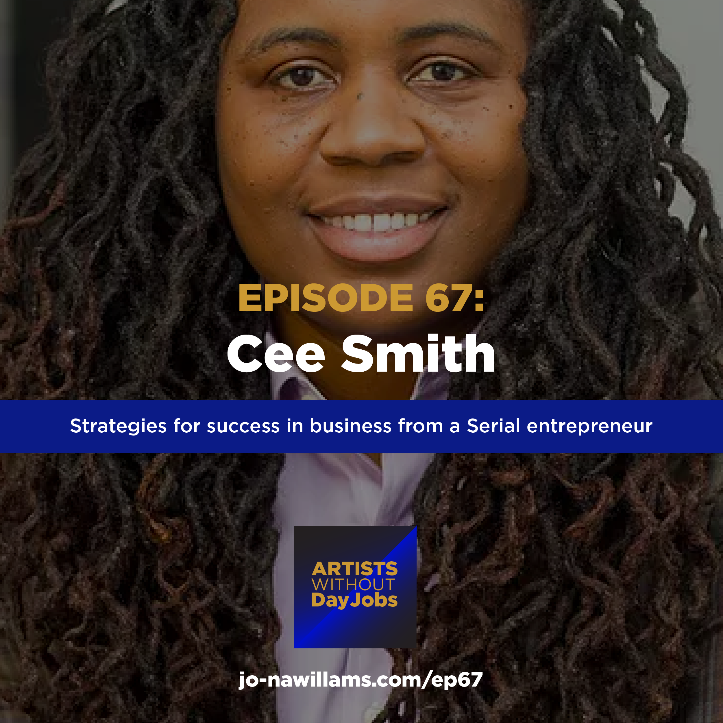 Ep 67: Strategies for success in business from a Serial entrepreneur w/ Cee Smith