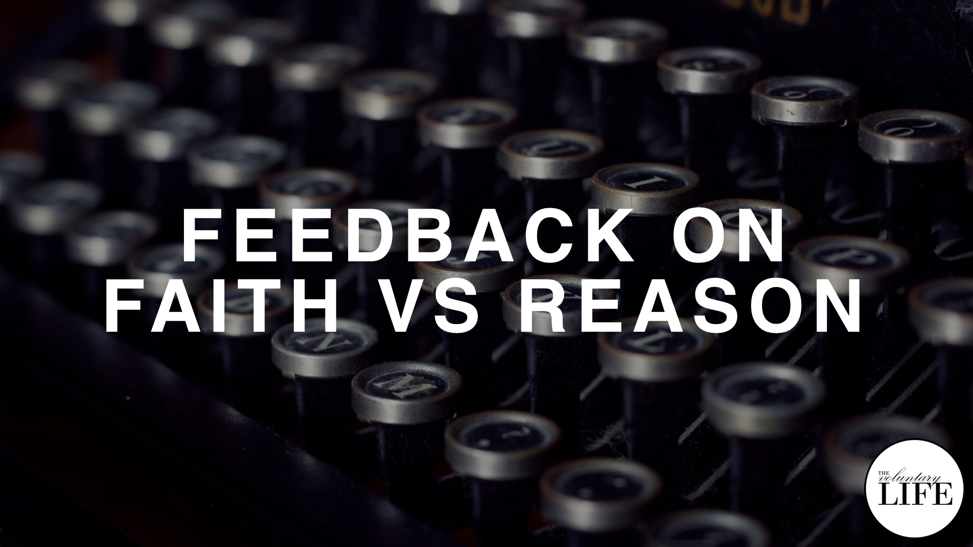 246 Thinking Rationally Part 4: Listener Feedback On Faith Versus Reason