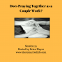 Artwork for 55: Does Praying Together as a Couple Work?