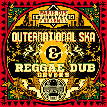 Paris DJs Soundsystem presents Outernational Ska & Reggae Dub Covers