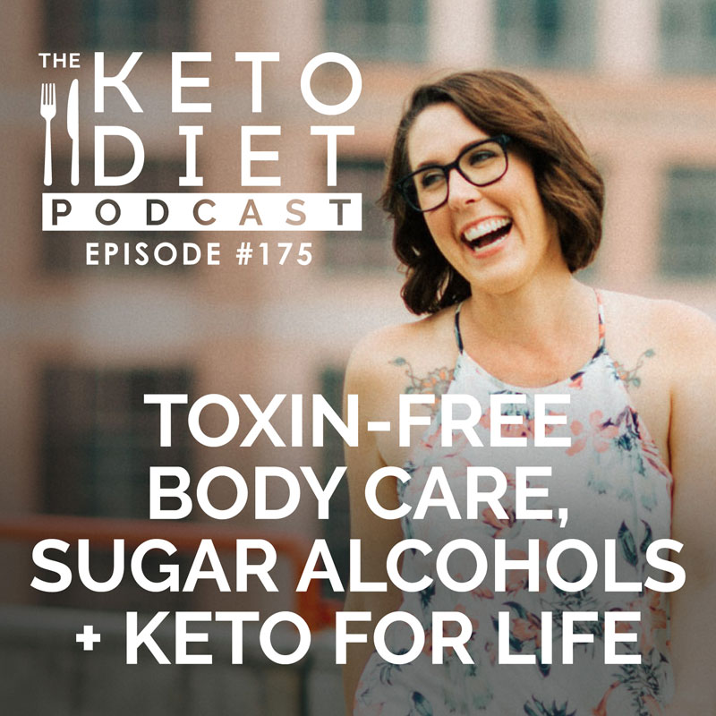 #175 Toxin-Free Body Care, Sugar Alcohols + Keto for Life