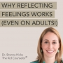 Artwork for Why Reflecting Feelings Works (even on adults!) - Play Therapy Parenting® w/ Dr. Brenna Hicks