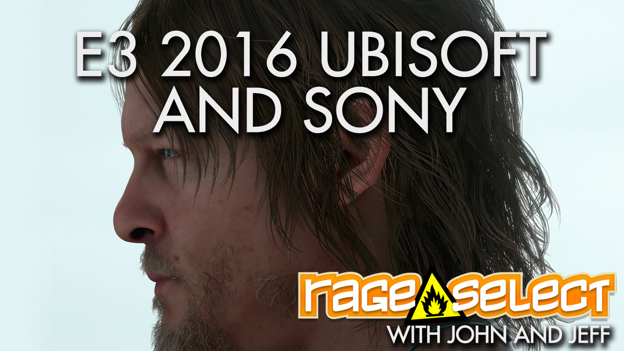 Rage Select E3 2016 Part Three - Ubisoft and Sony Conferences with John and Jeff