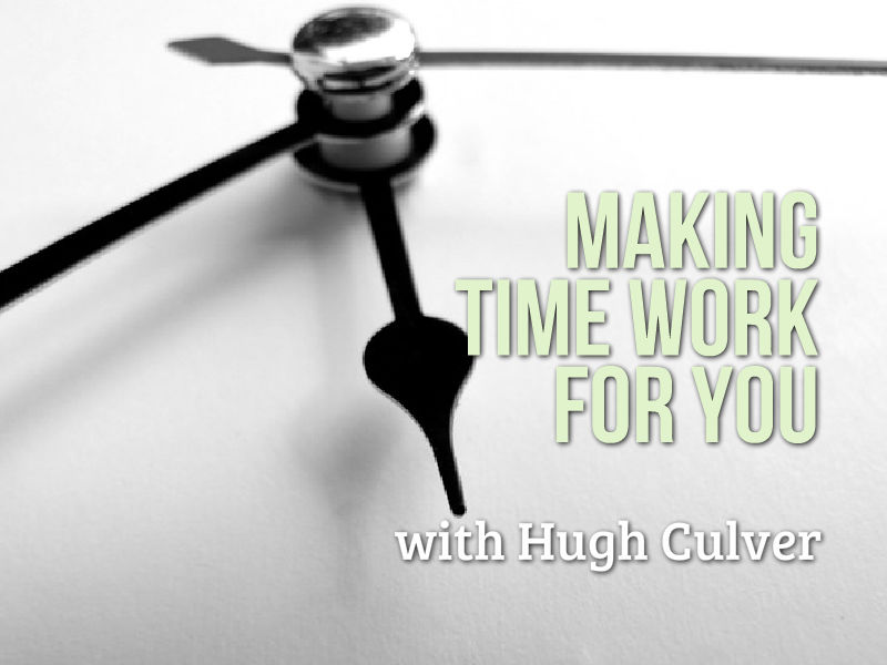"""Making Time Work for You"" with Hugh Culver"