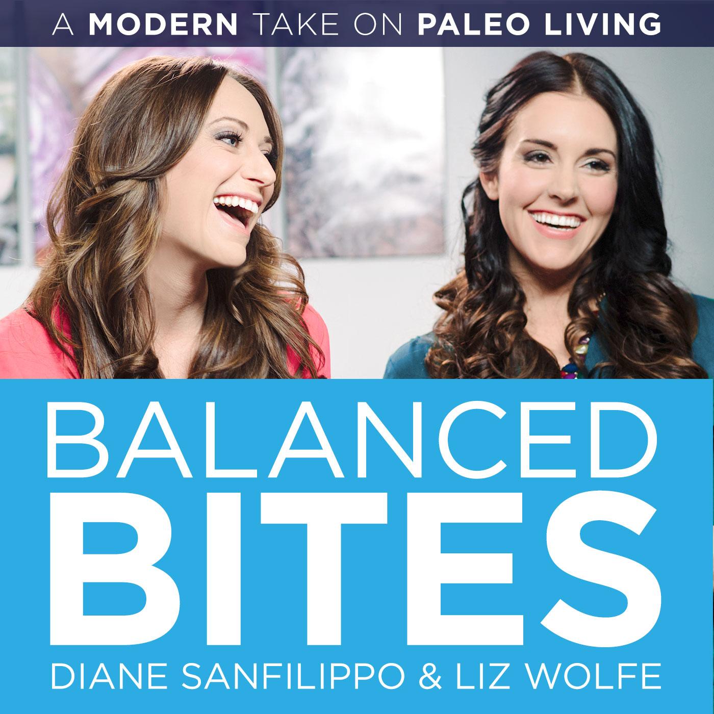 Balanced Bites: Modern healthy living with Diane Sanfilippo & Liz Wolfe. show art