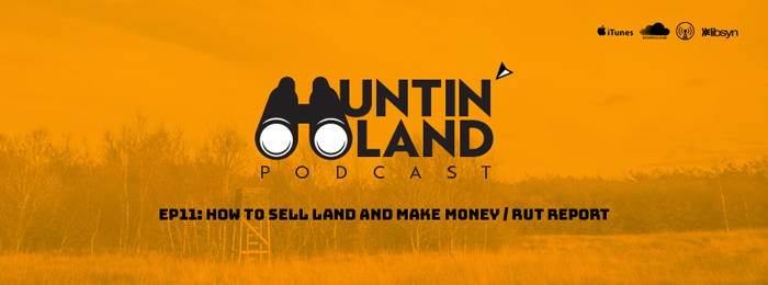 Huntin Land | Ep11 | How to Sell Land and Make Money / Rut Report