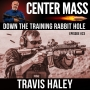 Artwork for Center Mass #23: Down the Training Rabbit Hole with Travis Haley