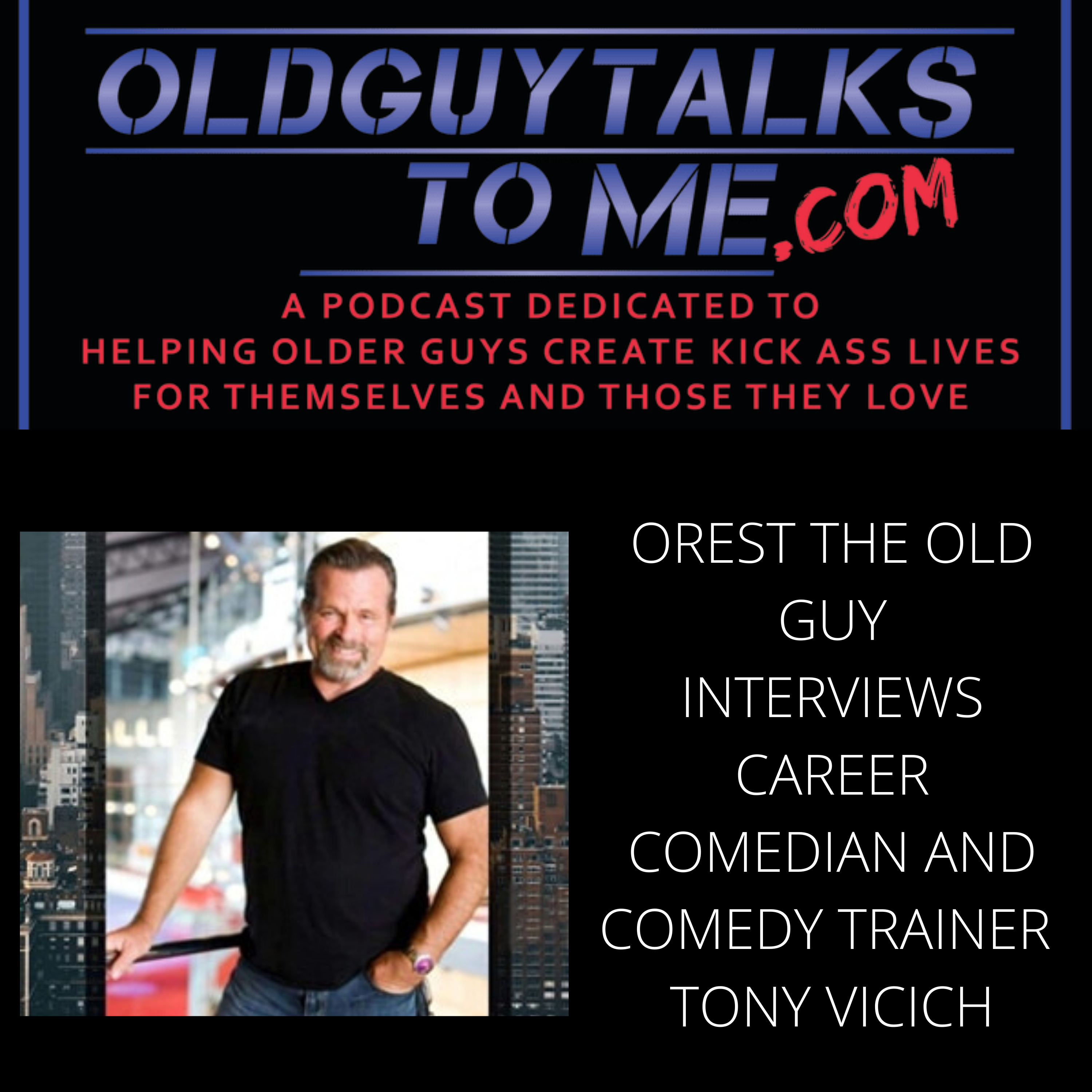 OldGuyTalksToMe - OREST THE OLD GUY INTERVIEWS CAREER COMEDIAN AND COMEDY TRAINER TONY VICICH