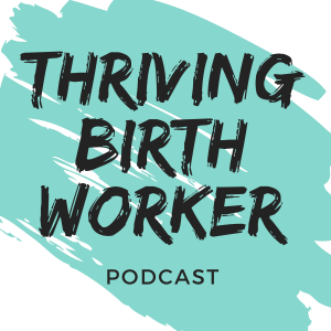 Thriving Birth Worker Podcast