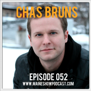 Episode 052 - Chas Bruns on entertainment in Maine, Dirt Cheap