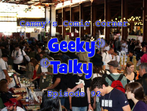 Cammy's Comic Corner - Geeky Talky - Episode 92