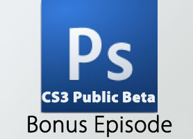 Photoshop CS3 Public Beta Bonus Episode