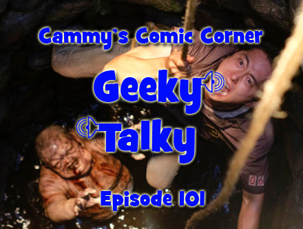 Cammy's Comic Corner - Geeky Talky - Episode 101