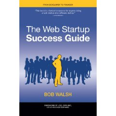 Web Startup Success Guide: Great advice from Bob Walsh