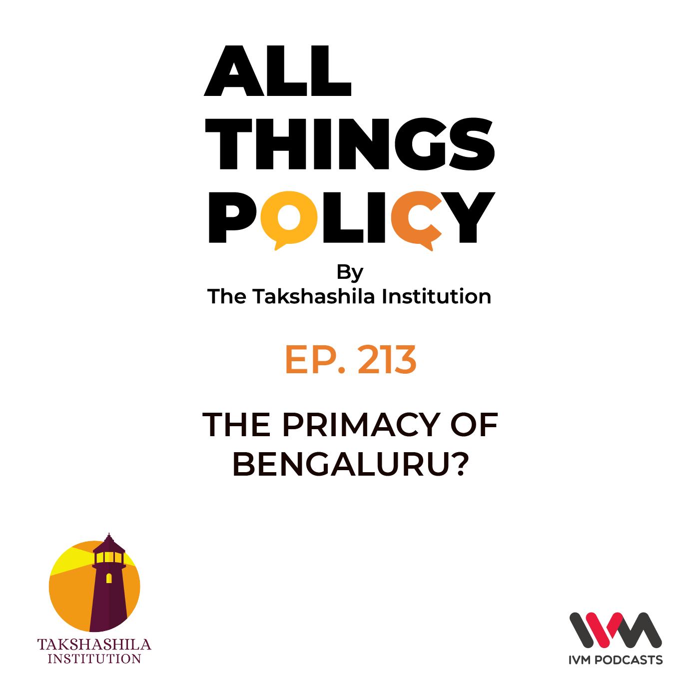 Ep. 213: The Primacy of Bengaluru?