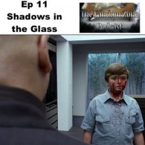 Shadows in the Glass - Ep 011 The Fandom Zone