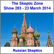 The Skeptic Zone #283 - 23.March.2014