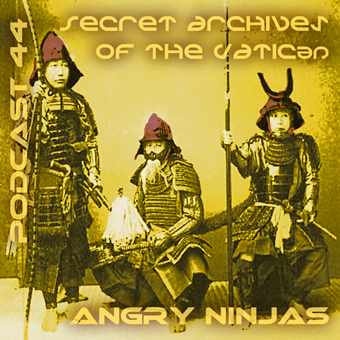 Secret Archives of the Vatican Podcast 44 - Angry Ninjas