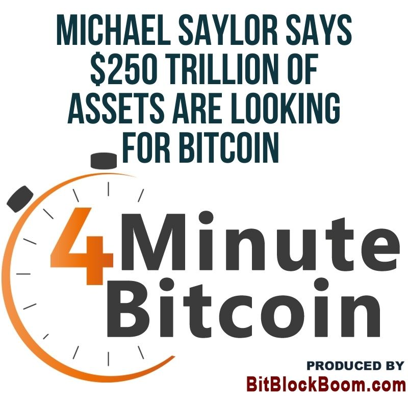 Michael Saylor Says $250 Trillion of Assets Are Looking for Bitcoin