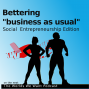 "Artwork for Bettering ""Business as Usual""  -  Social Entrepreneurship Edition"
