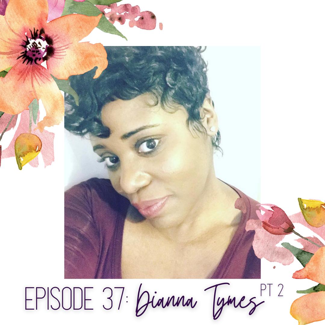 Episode 37: Dianna Tymes (Part II)