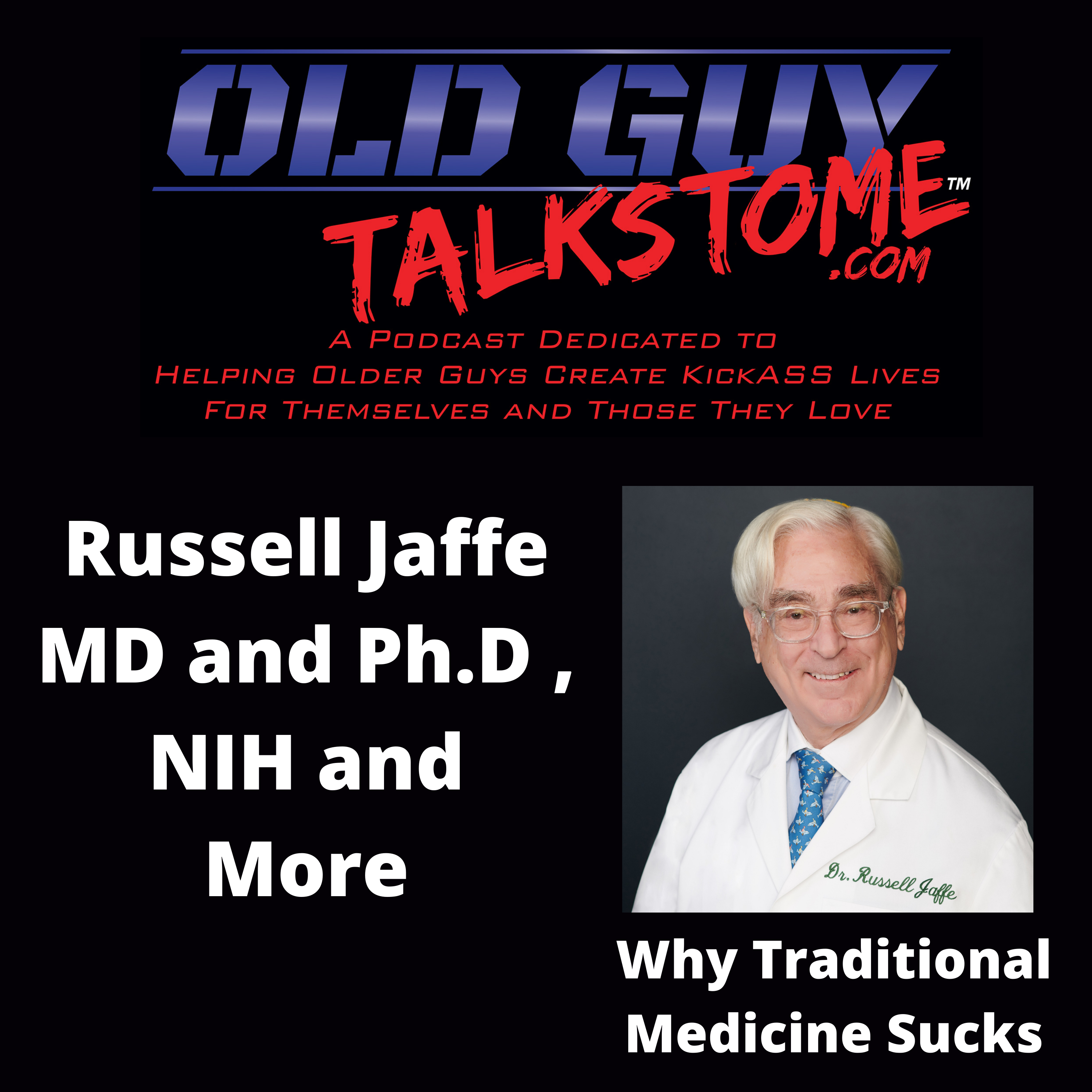 OldGuyTalksToMe - RUSSELL JAFFE MD PhD, NIH RESEARCH SCIENTIST