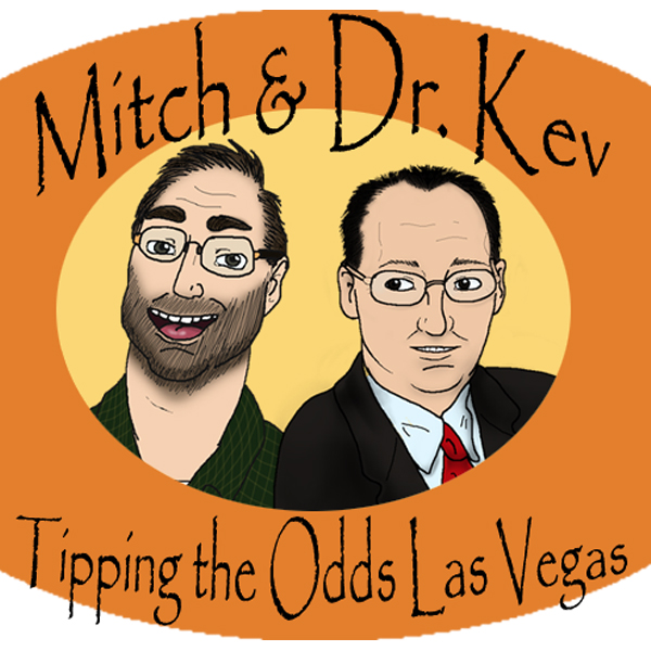 The 121st Mitch and Dr. Kev's Tipping the Odds Las Vegas Podcast