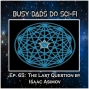 Artwork for EP. 65:  The Last Question by Isaac Asimov