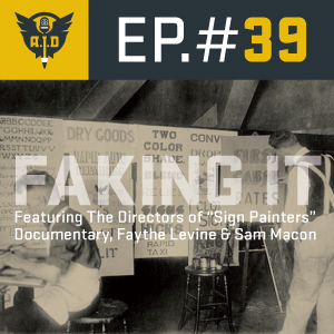 "Episode 39 ""Faking It"" feat. The Directors of ""Sign Painters"" Documentary Faythe Levine & Sam Macon"