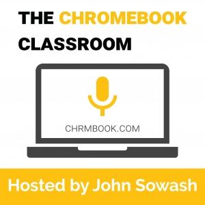 The Chromebook Classroom Podcast