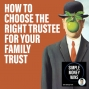Artwork for E86 How To Choose The Right Trustee For Your Family Trust