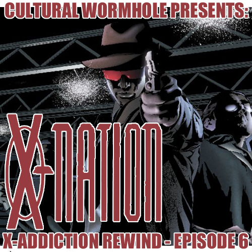 Cultural Wormhole Presents: X-Nation X-Addiction Rewind Episode 6