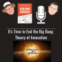 Artwork for It's Time to End the Big Bang Theory of Innovation - 0008