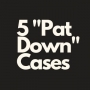 "Artwork for 5 Illinois Search & Seizure ""Pat Down"" Cases 
