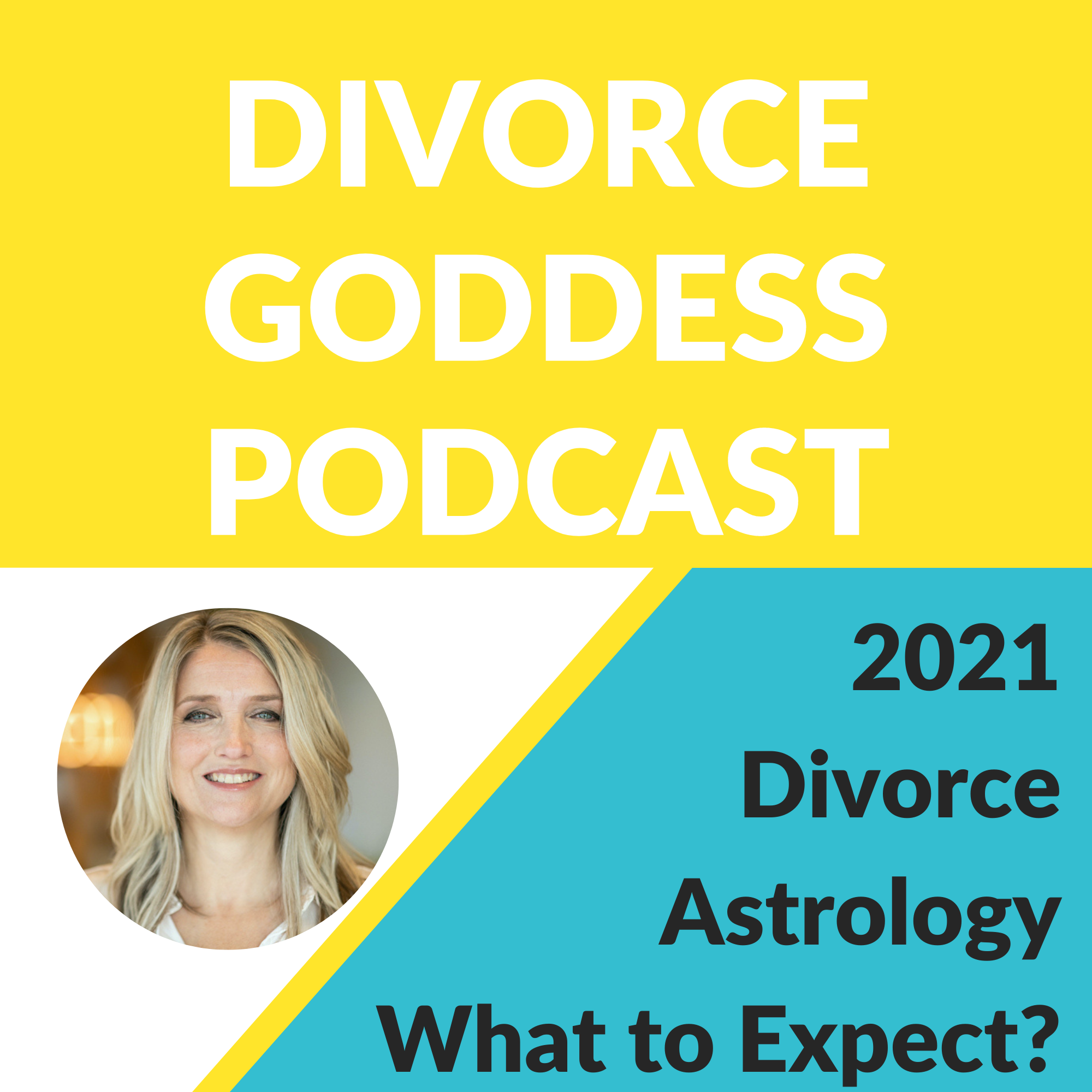 Divorce Goddess Podcast - 2021 - Divorce, Astrology and What to Expect!