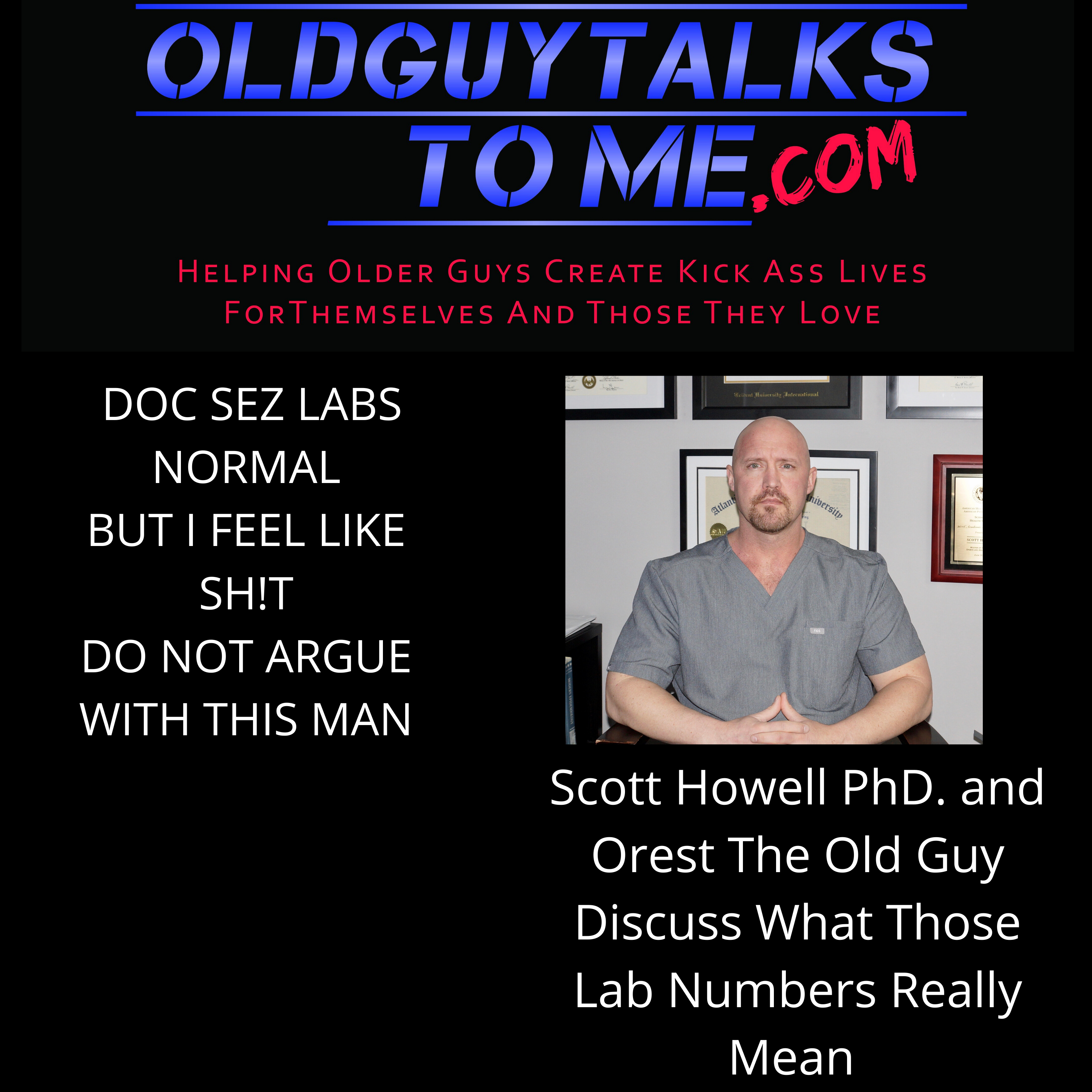 OldGuyTalksToMe - DOC SEZ LABS NORMAL BUT I FEEL LIKE SH!T