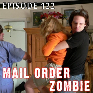 Mail Order Zombie: Episode 122