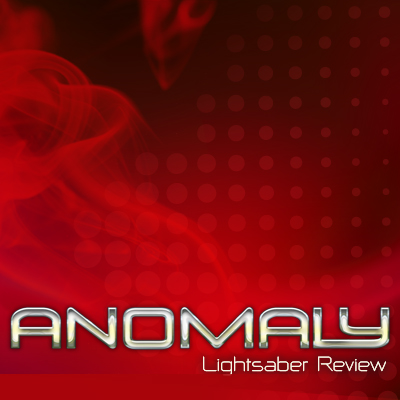 Anomaly Vidcast: Lightsaber Review