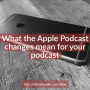 Artwork for HTP#27 - What the Apple Podcast Changes mean for you