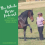 Artwork for Whole Horse | Equine Behaviour Specialist Michelle Atterby defines empowerment training and how it can positively impact our equine partnerships