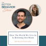 Artwork for Episode 124: How the world we live in is rewiring our brain