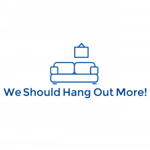 We Should Hang Out More
