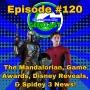 Artwork for Ep #120: Disney News, Game Awards, Spider-Man 3, & Ch. 15 of the Mandalorian!