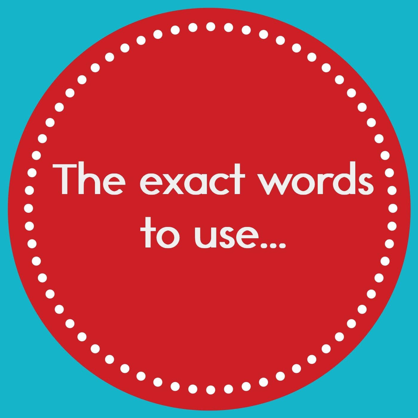 Episode 3: The exact words to use