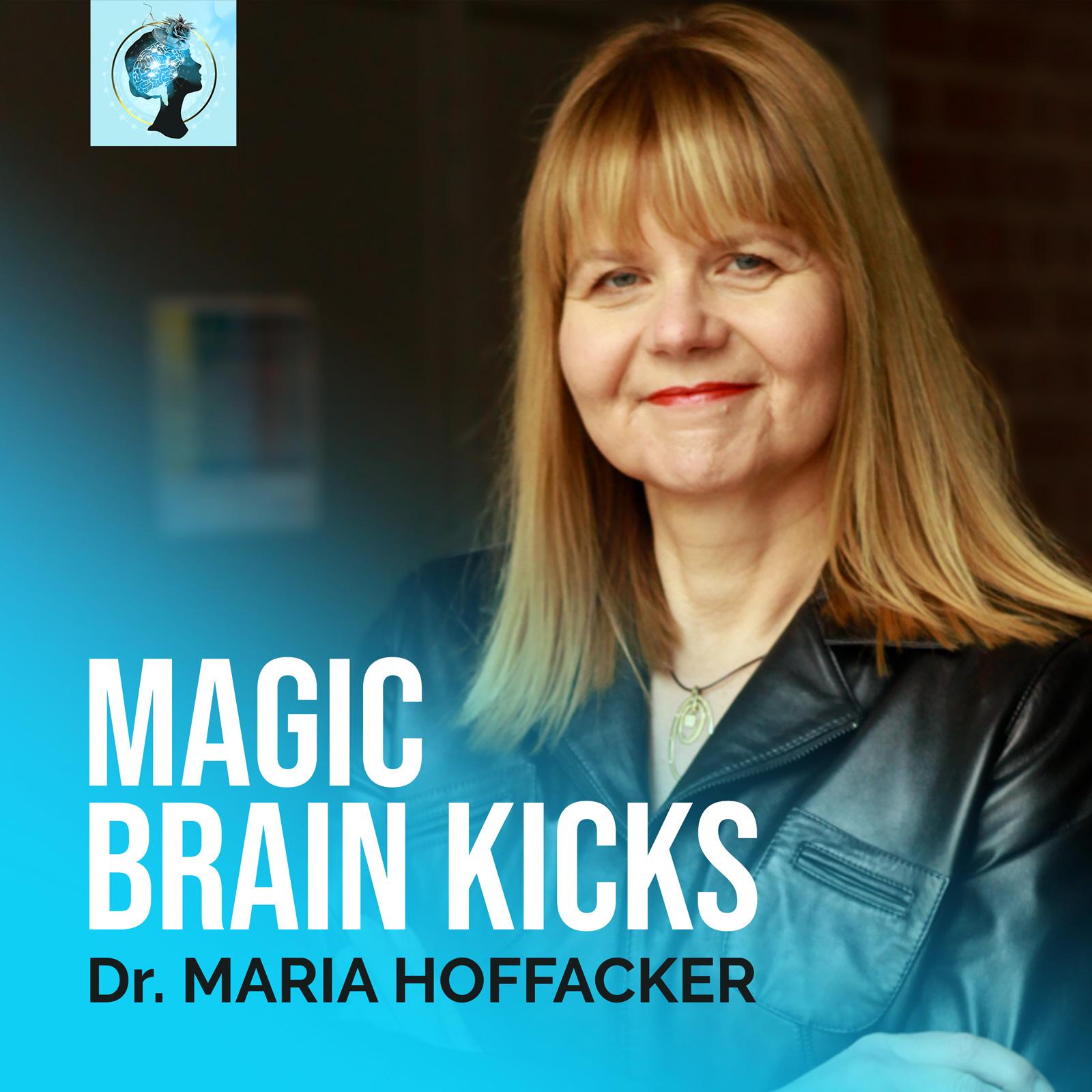 MAGIC BRAIN KICKS by Dr. Maria Hoffacker show art