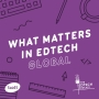 Artwork for #221 - What Matters in Edtech: Future Tech and Trends