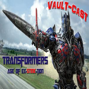 VAULT-CAST Episode V: Transformers Age of Ex-Stink-tion