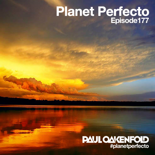 Planet Perfecto Podcast ft. Paul Oakenfold:  Episode 177