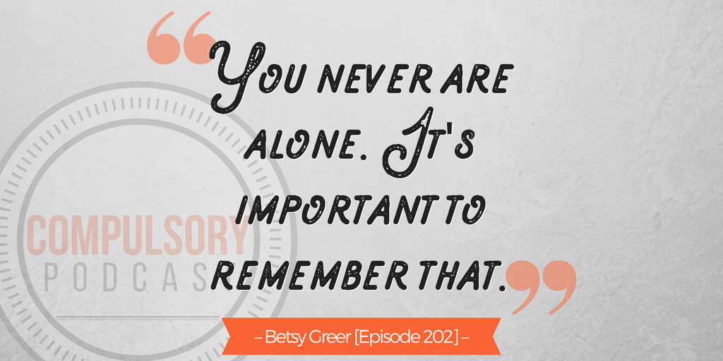 "Betsy Greer on Compulsory Podcast: ""You never are alone."""
