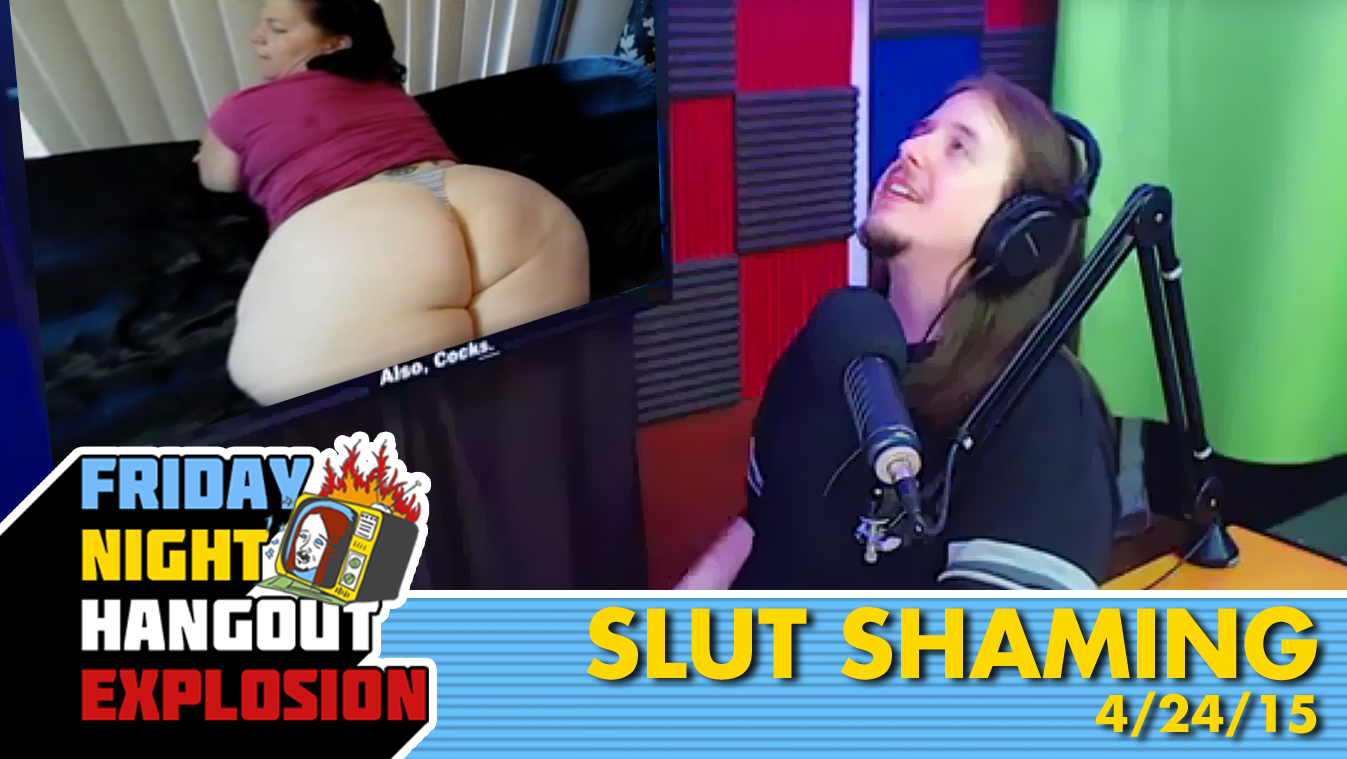 Slut Shaming - FRIDAY NIGHT HANGOUT EXPLOSION (2/19/16)